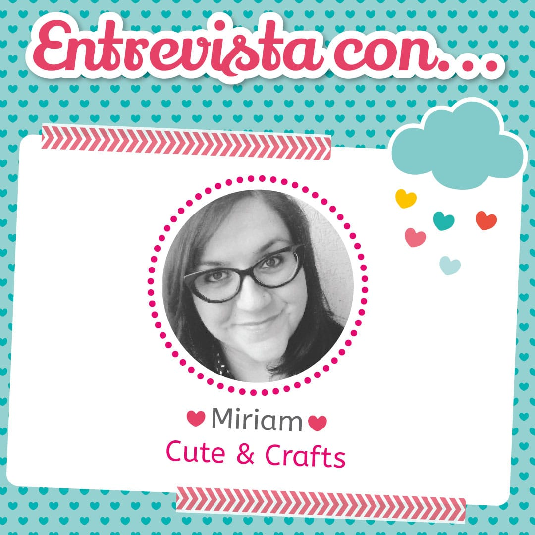 Entrevista con miriam cute and crafts